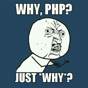 Why, PHP? Just why?
