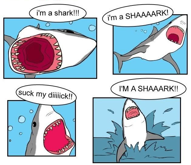 Suck my dick, I'm a shark